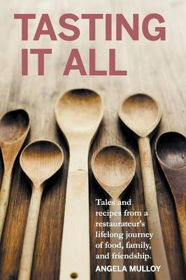 Tasting It All: Tales and Recipes from a Restaurateur's Lifelong Journey of Food, Family, and Friendship. (Paperback)