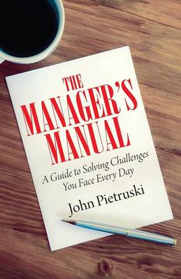 The Manager's Manual: A Guide to Solving Challenges You Face Every Day (Paperback)