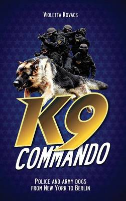 K9 Commando: Police and Army Dogs from New York to Berlin (Hardback)