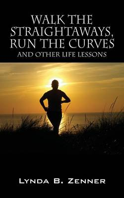 Walk the Straightaways, Run the Curves: And Other Life Lessons (Paperback)