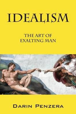 Idealism: The Art of Exalting Man (Paperback)