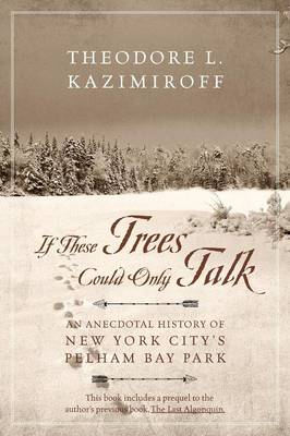 If These Trees Could Only Talk: An Anecdotal History of New York City's Pelham Bay Park (Paperback)