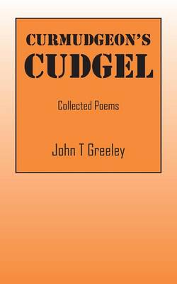 Curmudgeon's Cudgel: Collected Poems (Paperback)