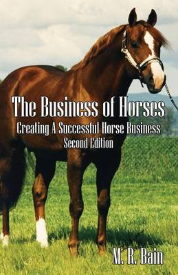 The Business of Horses: Creating a Successful Horse Business Second Edition (Paperback)