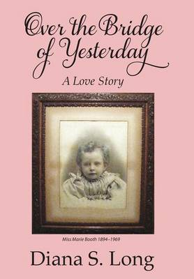 Over the Bridge of Yesterday: A Love Story (Hardback)