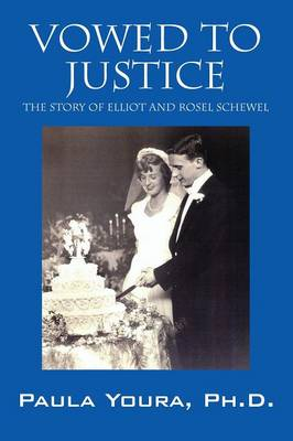 Vowed to Justice: The Story of Elliot and Rosel Schewel (Paperback)