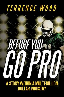 Before You Go Pro: A Story Within a Multi-Billion Dollar Industry (Paperback)