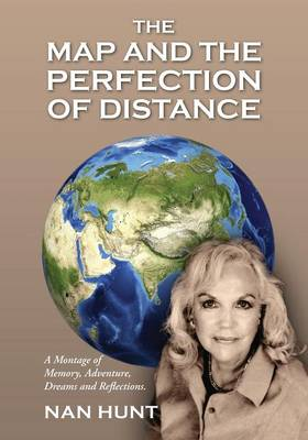 The Map and the Perfection of Distance: A Montage of Memory, Adventure, Dreams and Reflections. (Paperback)