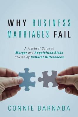 Why Business Marriages Fail: A Practical Guide to Merger and Acquisition Risks Caused by Cultural Differences (Paperback)
