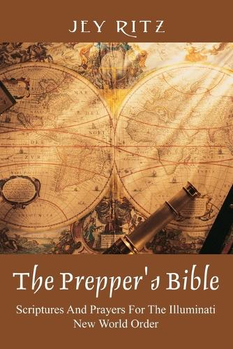 The Prepper's Bible: Scriptures and Prayers for the Illuminati New World Order (Paperback)