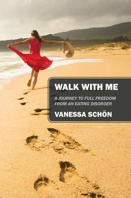 Walk with Me: A Journey to Full Freedom from an Eating Disorder (Paperback)