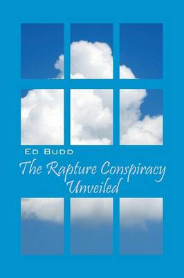 The Rapture Conspiracy Unveiled (Paperback)