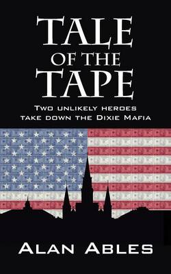 Tale of the Tape: Two Unlikely Heroes Take Down the Dixie Mafia (Paperback)