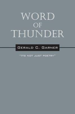 Word of Thunder: Its Not Just Poetry (Paperback)