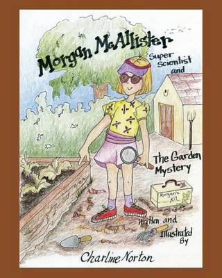 Morgan McAllister, Super Scientist and The Garden Mystery (Paperback)