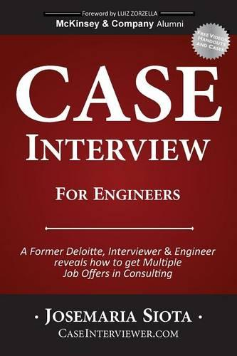 Case Interview for Engineers: A Former Deloitte, Interviewer & Engineer Reveals How to Get Multiple Job Offers in Consulting (Paperback)