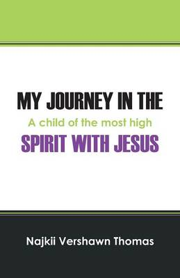 My Journey in the Spirit with Jesus: A Child of the Most High (Paperback)