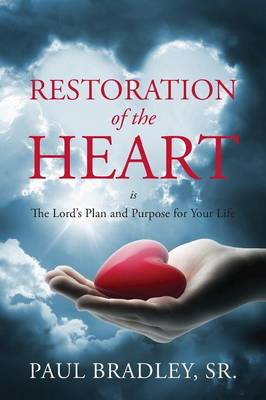 Restoration of the Heart Is the Lord's Plan and Purpose for Your Life (Paperback)
