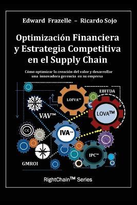 Optimizacion Financiera y Estrategia Competitiva En El Supply Chain (Paperback)