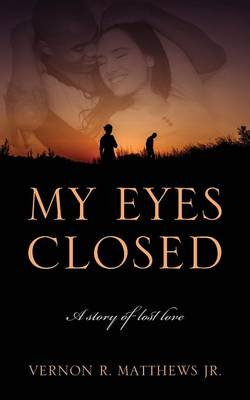 My Eyes Closed: A Story of Lost Love (Paperback)