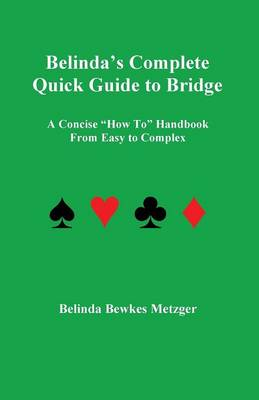 Belinda's Complete Quick Guide to Bridge: A Concise How to Handbook from Easy to Complex (Paperback)