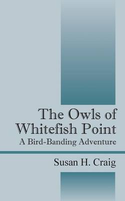 The Owls of Whitefish Point: A Bird-Banding Adventure (Paperback)