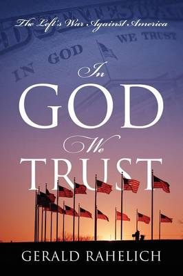 In God We Trust: The Left's War Against America (Paperback)