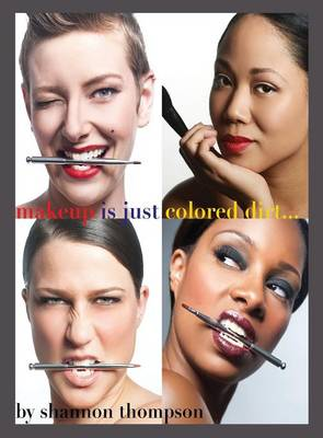 Make-Up Is Just ... Colored Dirt (Hardback)