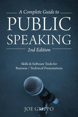 A Complete Guide to Public Speaking 2nd Edition: Skills & Software Tools for Business / Technical Presentations (Paperback)