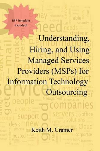 Understanding, Hiring, and Using Managed Services Providers (Msps) for Information Technology Outsourcing (Paperback)