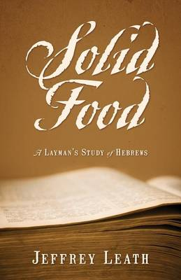 Solid Food: A Layman's Study of Hebrews (Paperback)