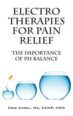 Electro Therapies for Pain Relief: The Importance of PH Balance (Paperback)