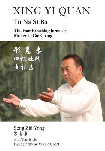 Xing Yi Quan Tu Na Si Ba: The Four Breathing Forms of Master Li GUI Chang (Paperback)