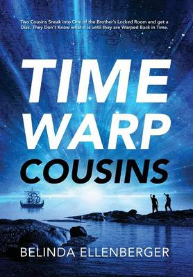 Time Warp Cousins: Two Cousins Sneak Into One of the Brother's Locked Room and Get a Disk. They Don't Know What It Is Until They Are Warp (Hardback)