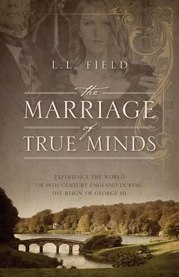 The Marriage of True Minds: Experience the World of 18th Century England During the Reign of George III. (Paperback)