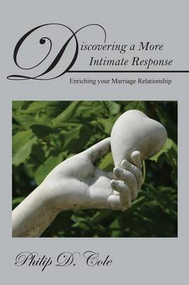 Discovering a More Intimate Response: Enriching Your Marriage Relationship (Paperback)