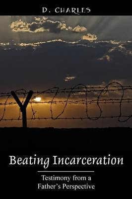 Beating Incarceration: Testimony from a Father's Perspective (Paperback)