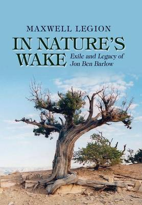 In Nature's Wake: Exile and Legacy of Jon Ben Barlow (Hardback)