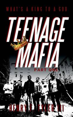 Teenage Mafia Part One: What's a King to a God (Paperback)