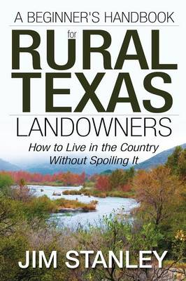 A Beginner's Handbook for Rural Texas Landowners: How to Live in the Country Without Spoiling It (Paperback)