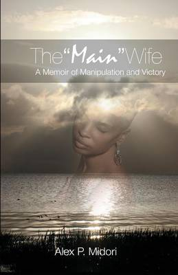 The Main Wife: A Memoir of Manipulation and Victory (Paperback)