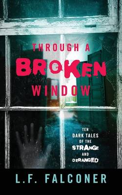 Through a Broken Window: Ten Dark Tales of the Strange and Deranged (Paperback)