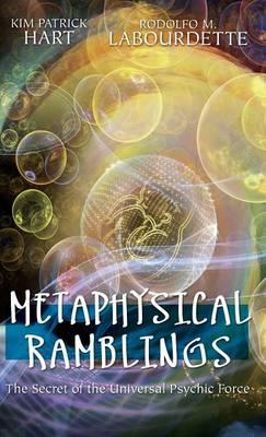 Metaphysical Ramblings: The Secret of the Universal Psychic Force (Hardback)