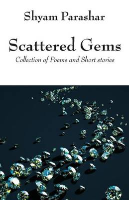 Scattered Gems: Collection of Poems and Short Stories (Paperback)
