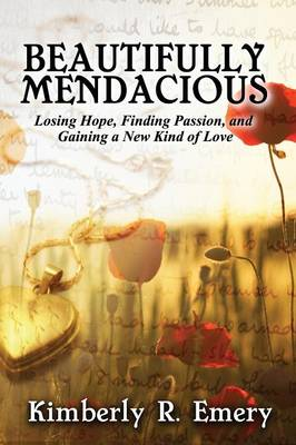 Beautifully Mendacious: Losing Hope, Finding Passion, and Gaining a New Kind of Love (Paperback)