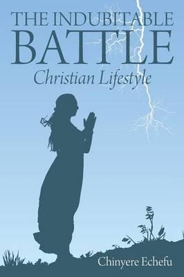 The Indubitable Battle: Christian Lifestyle (Paperback)