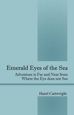 Emerald Eyes of the Sea: Adventure Is Far and Near from Where the Eye Does Not See (Paperback)