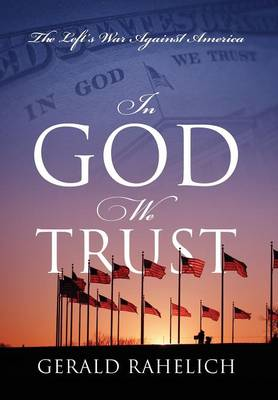 In God We Trust: The Left's War Against America (Hardback)