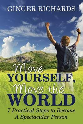 Move Yourself, Move the World: 7 Practical Ways to Become a Spectacular Person (Paperback)