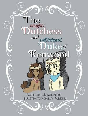 The Naughty Dutchess and Well-Behaved Duke of Kenwood (Hardback)